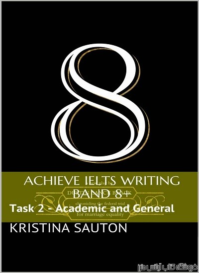 Achieve IELTS Writing Band 8+ Task 2 – Academic and General