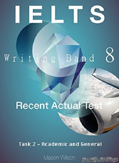 IELTS Writing Band 8-Recent Actual Test-Task 2 Academic and General
