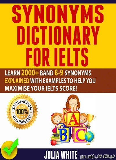Synonyms Dictionary For IELTS Learn 2000+ Band 8-9 Synonyms Explained