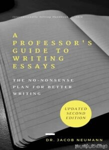A Professor's Guide to Writing Essays The No-Nonsense Plan for Better Writing