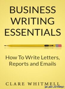 Business Writing Essentials How To Write Letters, Reports and Emails