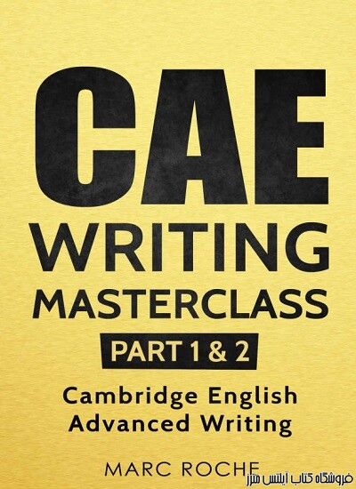 CAE Writing Masterclass (Parts 1 & 2) Cambridge English Advanced Writing (CAE Cambridge Advanced)