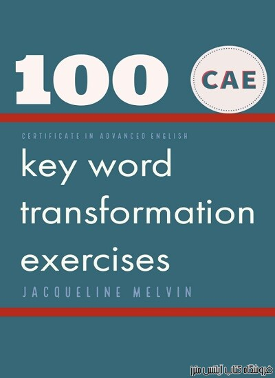 CERTIFICATE IN ADVANCED ENGLISH 100 CAE Key Word Transformation Exercises