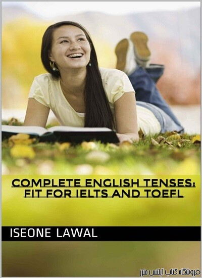 COMPLETE ENGLISH TENSES Fit for IELTS and TOEFL