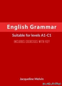 English Grammar Suitable for levels A1-C1 - Includes exercises with key