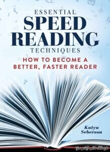 Essential Speed Reading Techniques How to Become a Better, Faster Reader