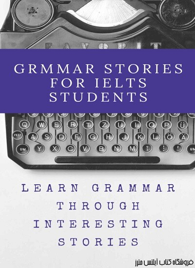 Grammar Stories For IELTS Students English grammar through a hilarious bunch of absurd stories