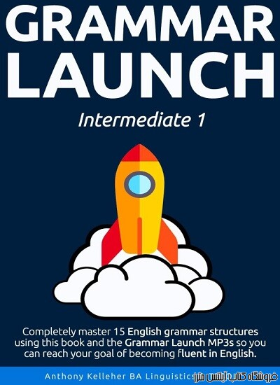 Grammar Launch Intermediate-Completely Master 15 English Grammar Structures Using this Book