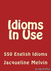 Idioms In Use 550 ENGLISH IDIOMS