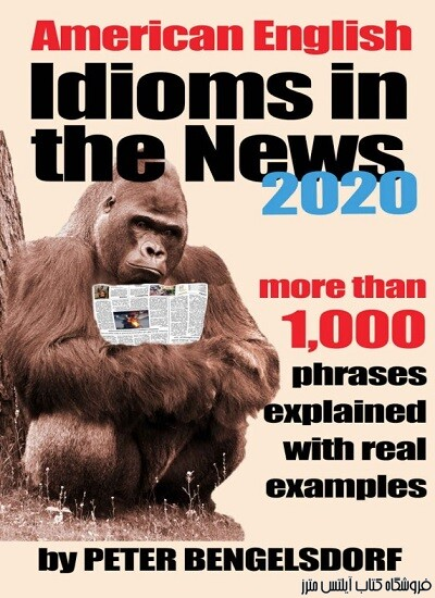 Idioms in the News - 1,000 phrases, real examples 2020 Edition