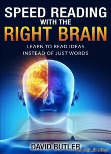 Speed Reading with the Right Brain Learn to Read Ideas Instead of Just Words