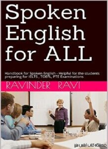 Spoken English for ALL: Handbook for Spoken English - Helpful for the students preparing for IELTS , TOEFL, PTE Examinations