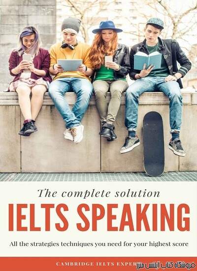 The Complete Solution IELTS Speaking All the strategies techniques you need for your highest score