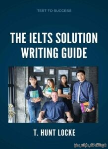 The IELTS Solution Writing Guide_