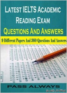 Latest IELTS Academic Reading Exam Questions And Answers 9 Different Papers And 360 Questions And Answers