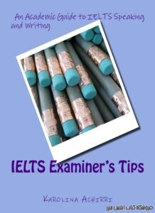 IELTS Examiners tips-An Academic guide to IELTS Speaking and Writing