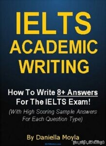 IELTS Academic Writing – How To Write 8+ Answers For The IELTS Exam