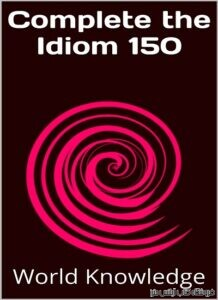Complete the Idiom 150